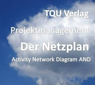 699 Projektmanagement: Der Netzplan (Activity Network Diagram AND)